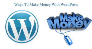 6 Simple Ways: How To Make Money With WordPress?